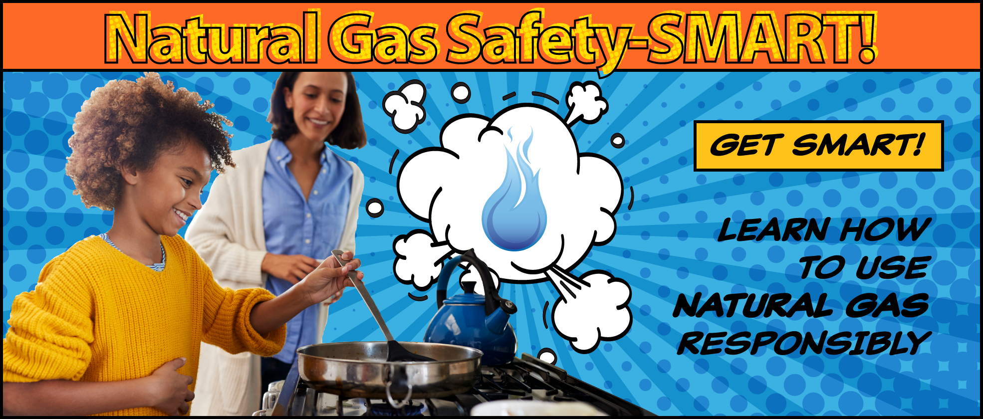 Natural Gas Safety-SMART: Get SMART! Learn how to use natural gas responsibly